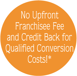 No Upfront Franchisee Fee and Credit Back for Qualified Conversion Costs!